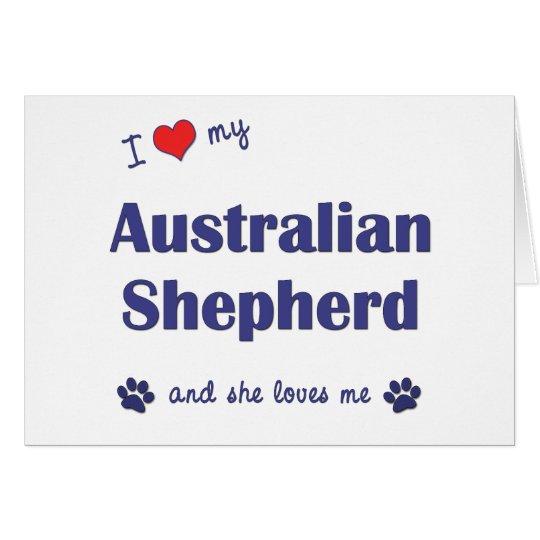 I Love My Australian Shepherd (Female Dog) Card