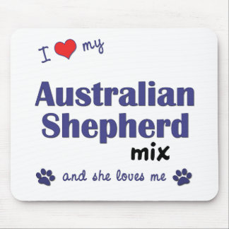 I Love My Australian Shepherd Mix (Female Dog) Mouse Pad