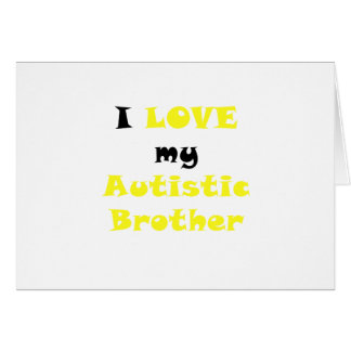 I Love my Autistic Brother Card