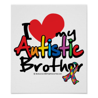 I Love My Autistic Brother Posters