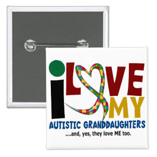 I Love My Autistic Granddaughters 2 AUTISM Pinback Button