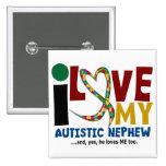I Love My Autistic Nephew 2 AUTISM AWARENESS Pin