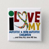 I Love My Autistic & NonAutistic Children 2 AUTISM Button