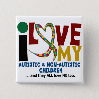 I Love My Autistic & NonAutistic Children 2 AUTISM Button