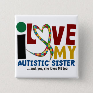 I Love My Autistic Sister 2 AUTISM AWARENESS Pinback Button