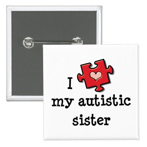 I Love My Autistic Sister Autism Pin