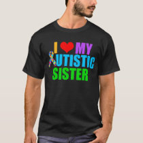 I Love My Autistic Sister Dark T-Shirt
