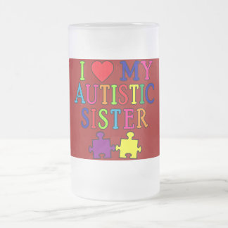 I Love My Autistic Sister 16 Oz Frosted Glass Beer Mug