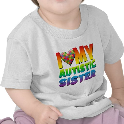 I Love My Autistic Sister.png Tee Shirts