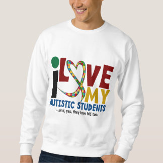 I Love My Autistic Students 2 AUTISM AWARENESS Sweatshirt
