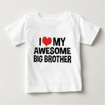 I Love My Awesome Big Brother Baby T-Shirt