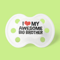 """""""I Love My Awesome Big Brother"""" Pacifier"""