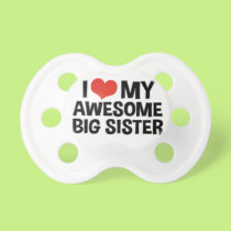 """I Love My Awesome Big Sister"" Pacifier"