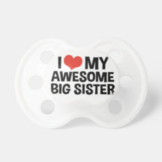 """""""I Love My Awesome Big Sister"""" Pacifier"""