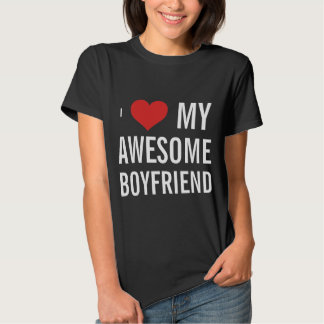 I Love My Awesome Boyfriend Shirt