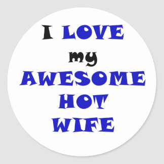 I Love my Awesome Hot Wife Classic Round Sticker