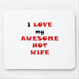 I Love my Awesome Hot Wife Mouse Pad