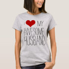 I Love My Awesome Husband, His/Her Valentine's Day T-Shirt