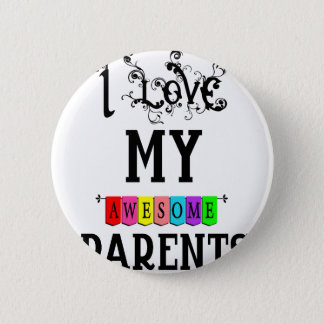 I Love My Awesome Parents(1) Pinback Button