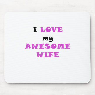 I Love my Awesome Wife Mouse Pad