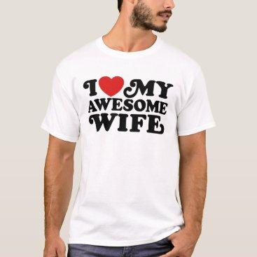 magarmor I Love My Awesome Wife T-Shirt