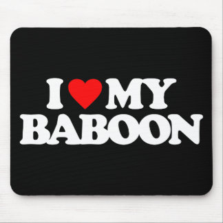 I LOVE MY BABOON MOUSE PAD