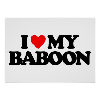 I LOVE MY BABOON POSTER