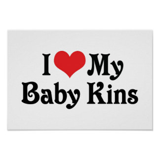 I Love My Baby Kins Poster