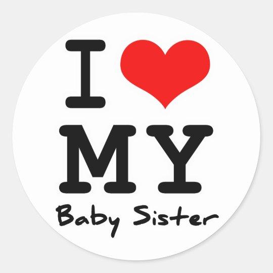 I Love My Baby Sister Classic Round Sticker Zazzlecom
