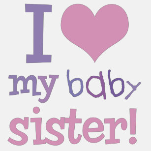 I Love My Baby Sister Gifts On Zazzle