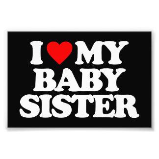 I LOVE MY BABY SISTER PHOTO PRINT