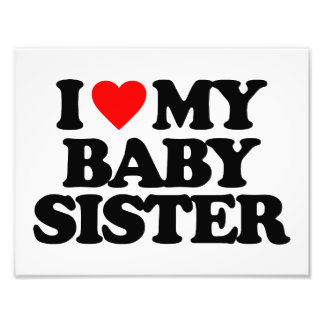 I LOVE MY BABY SISTER PHOTOGRAPH