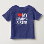 I Love My Baby Sister Toddler T-shirt