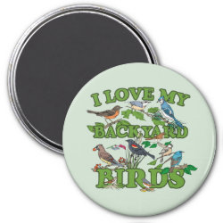 Round Magnet with I Love My Backyard Birds design