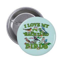 Round Button with I Love My Backyard Birds design