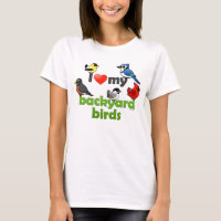 I Love My Backyard Birds Women's Basic T-Shirt