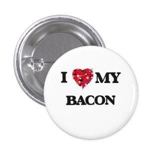 I Love MY Bacon 1 Inch Round Button