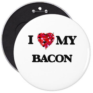 I Love MY Bacon 6 Inch Round Button
