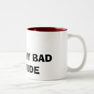 I LOVE MY BAD ATTITUDE MUG