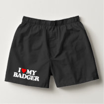 I LOVE MY BADGER BOXERS