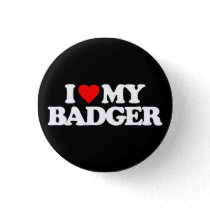 I LOVE MY BADGER BUTTON