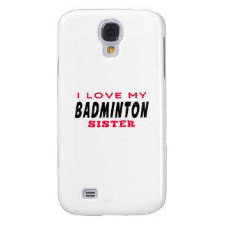 I Love My Badminton Sister Galaxy S4 Case