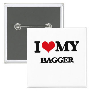 I love my Bagger Pinback Buttons