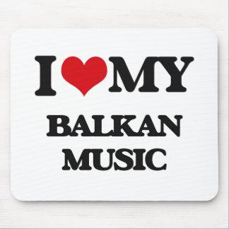 I Love My BALKAN MUSIC Mouse Pad