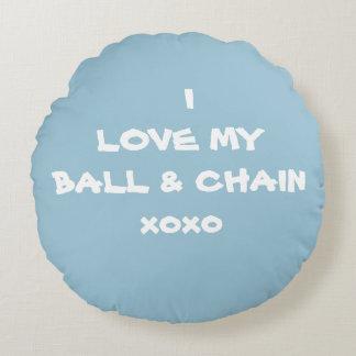 I LOVE MY  BALL & CHAIN xoxo -Round Pillow-RjFxx. Round Pillow