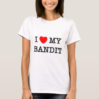 I Love My BANDIT T-Shirt
