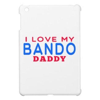 I Love My Bando Daddy iPad Mini Cover