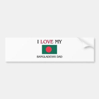 I Love My Bangladeshi Dad Car Bumper Sticker