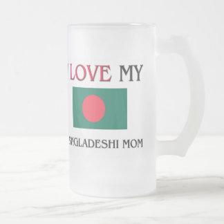 I Love My Bangladeshi Mom Coffee Mugs