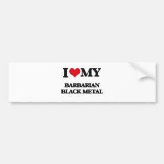 I Love My BARBARIAN BLACK METAL Bumper Stickers